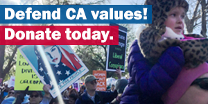 Defend California values! Donate today.