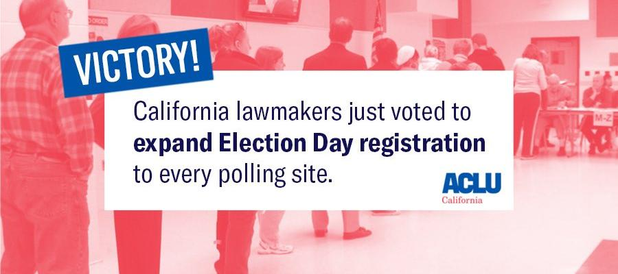 Election Day Voter Registration, same day reg, voting, California SB72, ACLU CA, LWVC